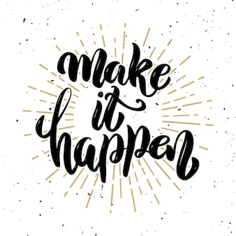 Make it happen .hand drawn motivation lettering quote.  element for poster, , greeting card.  illustration