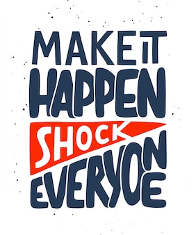 Make it happen, shock everyone. sport motivation