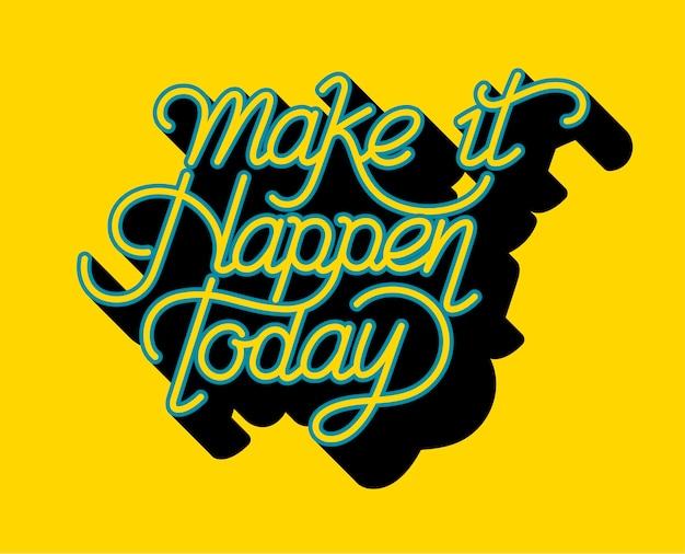 Make it happen today typography design