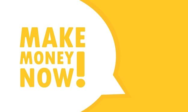 Заработайте деньги сейчас речевой пузырь баннер. может использоваться для бизнеса, маркетинга и рекламы. вектор eps 10. изолированный на белой предпосылке.