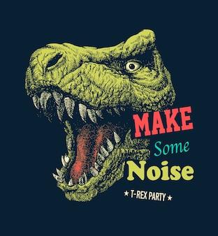 Make some noise slogan graphic with dinosaur illustration. vintage hand drawn illustration.