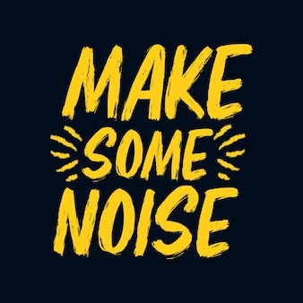 Сделайте немного шума. стильный рисованной типографии плакат.