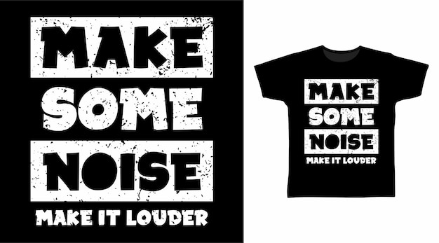 Make some noise typography for t shirt design