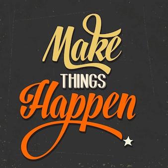 'make things happen