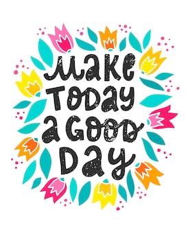 Мотивационная цитата «сделай сегодня хороший день»