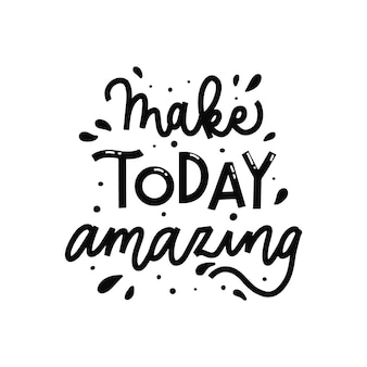 Make today amazing lettering quotes