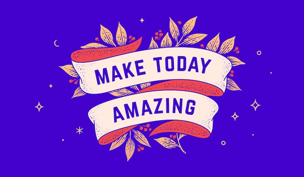 今日を素晴らしいものに。リボンとテキストが付いたレトロなグリーティングカードは、今日を素晴らしいものにします。彫刻スタイルの古いリボンバナー。グリーティングカード用のヴィンテージリボンは、今日を素晴らしいものにします。