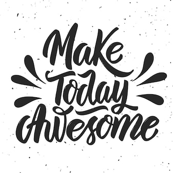 Make today awesome. hand drawn lettering on white background.  element for poster, card.  illustration