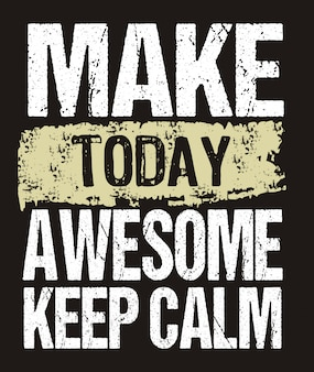 Make today awesome typography for print t shirt