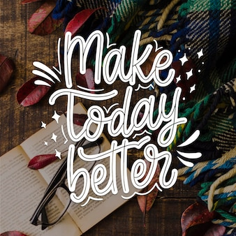 Make today better positive lettering