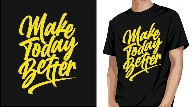 Make today better t-shirt design
