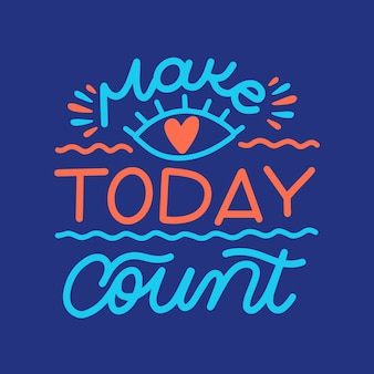 Make today count lettering