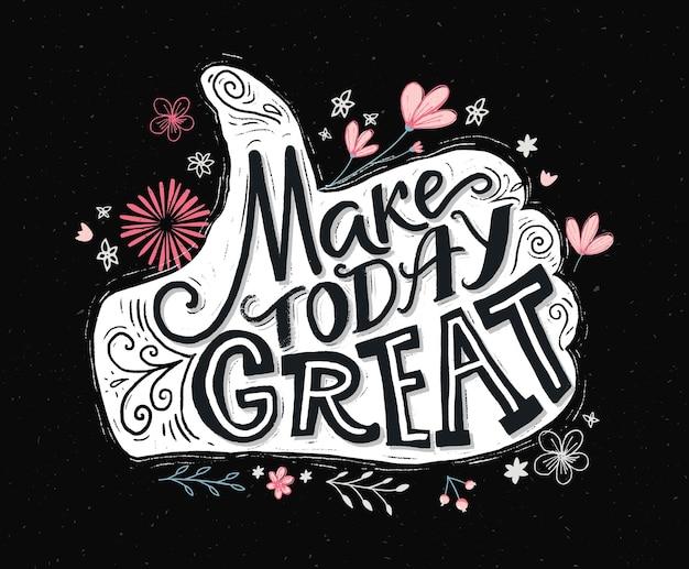 今日を素晴らしいものにしてください。ソーシャルメディア、版画、ポスターの感動的な引用。やる気を起こさせるタイポグラフィ。手描きの花と黒板にチョークの言葉で親指を立てる。