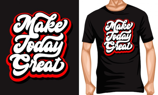 Make today great lettering quotes and t shirt design