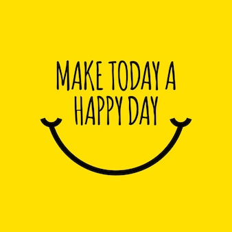 Make today a happy day vector template design