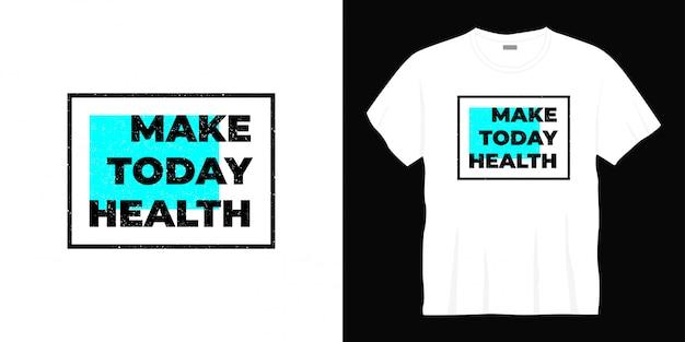 Сделай сегодня здоровье типография дизайн футболки