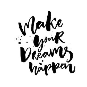당신의 꿈을 실현합니다. 꿈과 소원에 대한 영감을 주는 말. 검은 벡터 캐치 프레이즈 흰색 배경에 고립입니다.