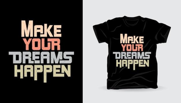 Сделайте свои мечты реальностью современный дизайн футболки с типографикой