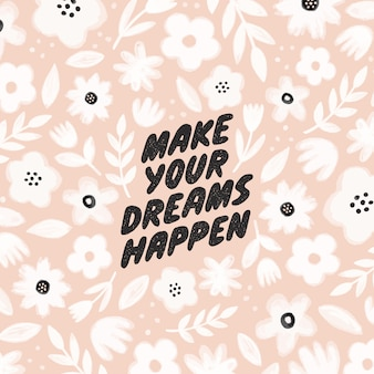 Make your dreams happen - motivating modern calligraphy.