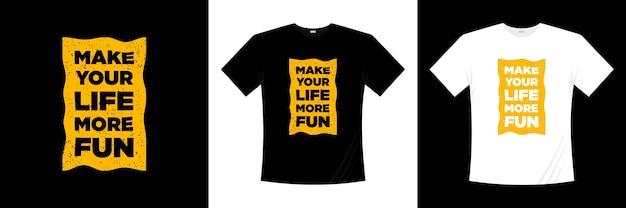 Сделайте свою жизнь более увлекательной типографской футболкой. высказывание, фраза, цитирует футболку.