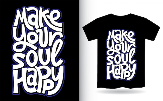 Make your soul happy hand lettering art for t shirt