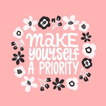 Make yourself a priority. inspirational quote. hand drawn digital flowers illustration. floral ornament with hand written typography