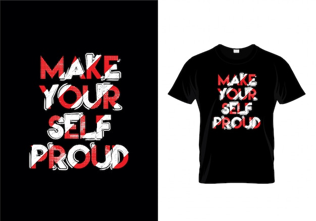 Make yourself proud typography t shirt design vector