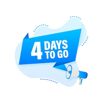 Male hand holding megaphone with 4 days to go speech bubble.