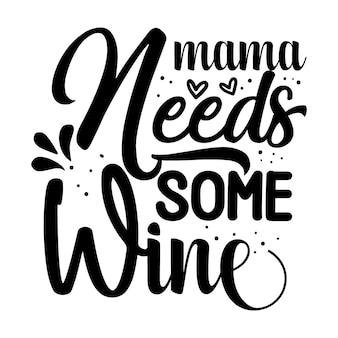 Маме нужно немного вина типография premium vector design