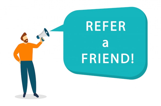 Man with a megaphone in hand. refer a friend. invite friends to the team.