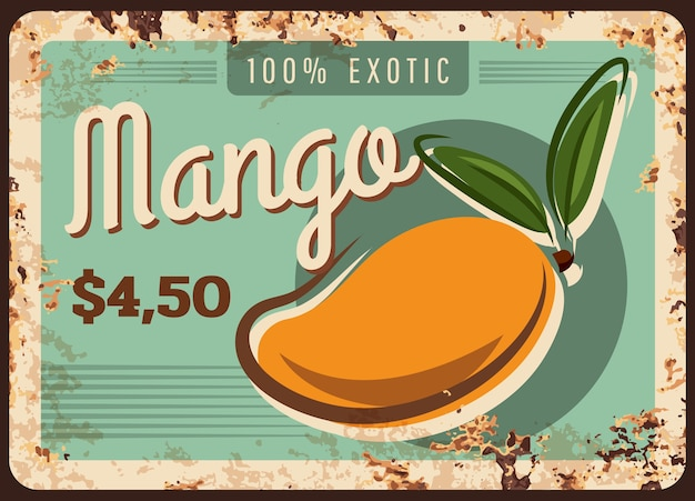 Mango rusty metal plate, tropical fruits food farm market price menu, vintage poster. natural organic mango fruit, agriculture and garden food market price card sign with rust