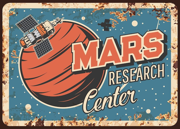 Mars research center rusty metal plate. artificial interplanetary satellite orbiting alien planet, sputnik investigate mars vintage rust tin sign. outer space exploration mission retro poster
