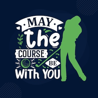 May the course be with you typography premium vector design quote template