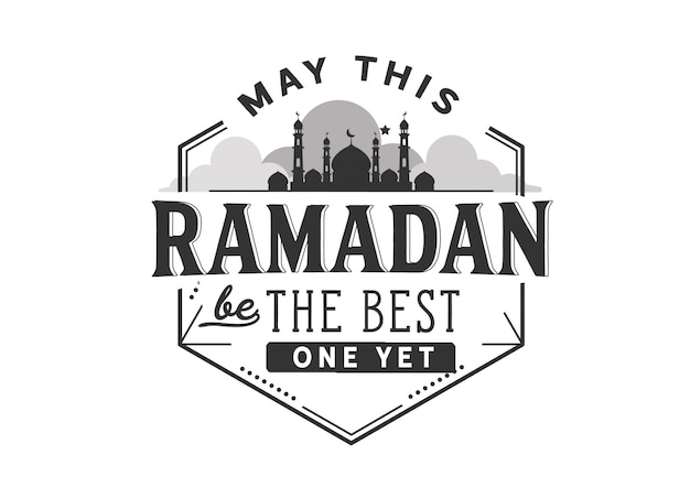 May this ramadan be the best one yet