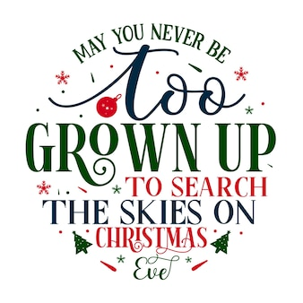 Пусть ты никогда не будешь слишком взрослым, чтобы искать небо в канун рождества с надписью premium vector design