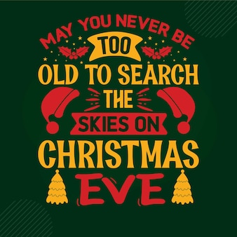 May you never be too old to search the skies on christmas eve lettering premium vector design