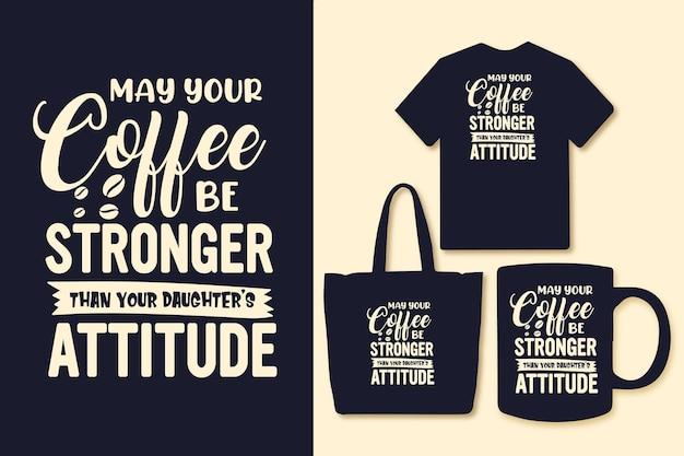 あなたのコーヒーがあなたの娘の態度よりも強くなりますようにタイポグラフィコーヒーはtシャツのグラフィックを引用します