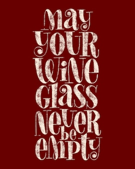 May your wine glass never be empty handdrawn typography text for restaurant winery vineyard