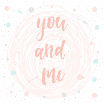 Me and you. handwritten romantic quote lettering and hand drawn round. doodle handmade love sketch for design t-shirt, romantic card, invitation, valentines day poster, album, scrapbook etc.