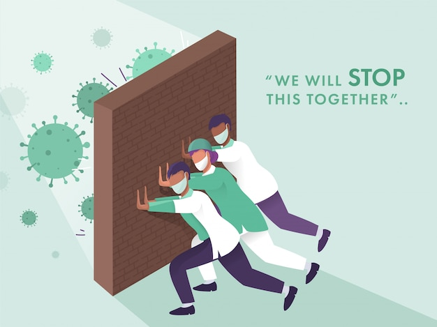 Medical team pushing brick wall against coronavirus and saying we will stop this together on green background.