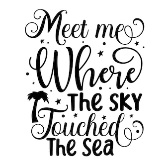 Meet me where the sky touched the sea lettering unique style premium vector design file