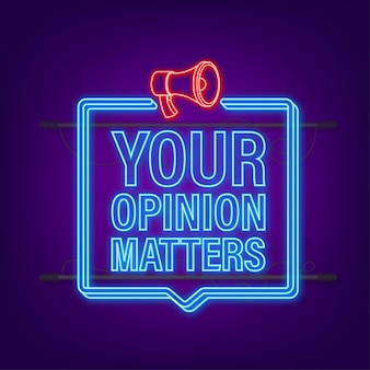 Megaphone banner, business concept with text your opinion matters. neon style. vector illustration.