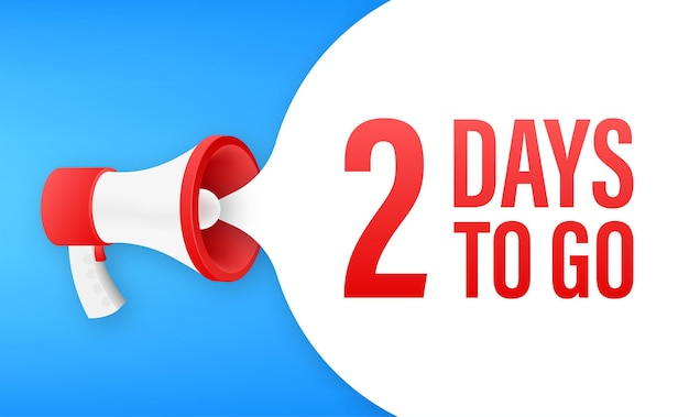 Megaphone banner with 2 days to go speech bubble. flat style. vector illustration.