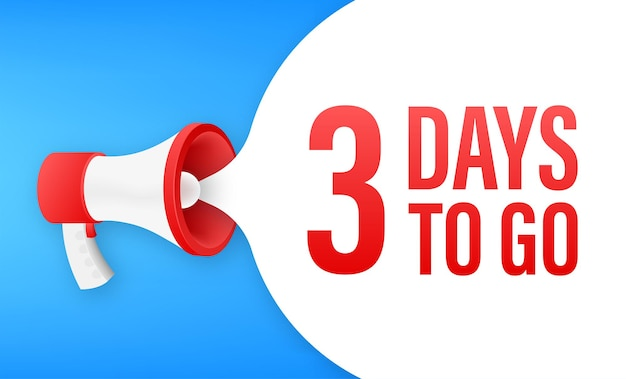 Megaphone banner with 3 days to go speech bubble. flat style. vector illustration.