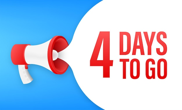 Megaphone banner with 4 days to go speech bubble. flat style. vector illustration.