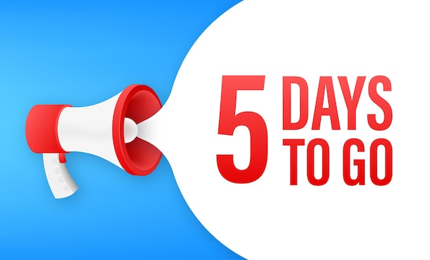 Megaphone banner with 5 days to go speech bubble. flat style. vector illustration.