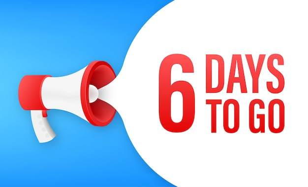 Megaphone banner with 6 days to go speech bubble. flat style. vector illustration.