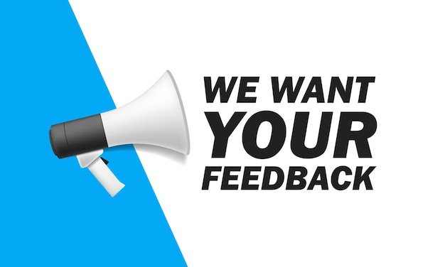 Megaphone we want your feedback in bubble. vector illustration white background