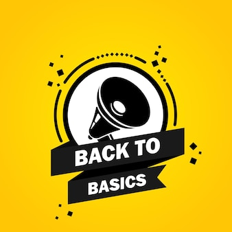 Megaphone with back to basics speech bubble banner. slogan about back to basics. loudspeaker. label for business, marketing and advertising. vector on isolated background. eps 10