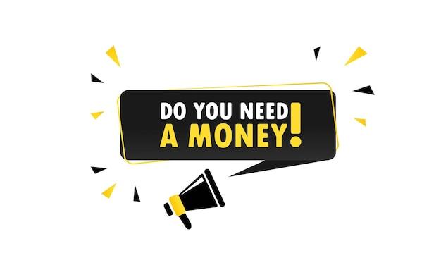 돈 연설 거품 배너가 필요하십니까?가 있는 확성기. 확성기. 비즈니스, 마케팅 및 광고에 사용할 수 있습니다. 벡터 eps 10입니다. 흰색 배경에 고립.